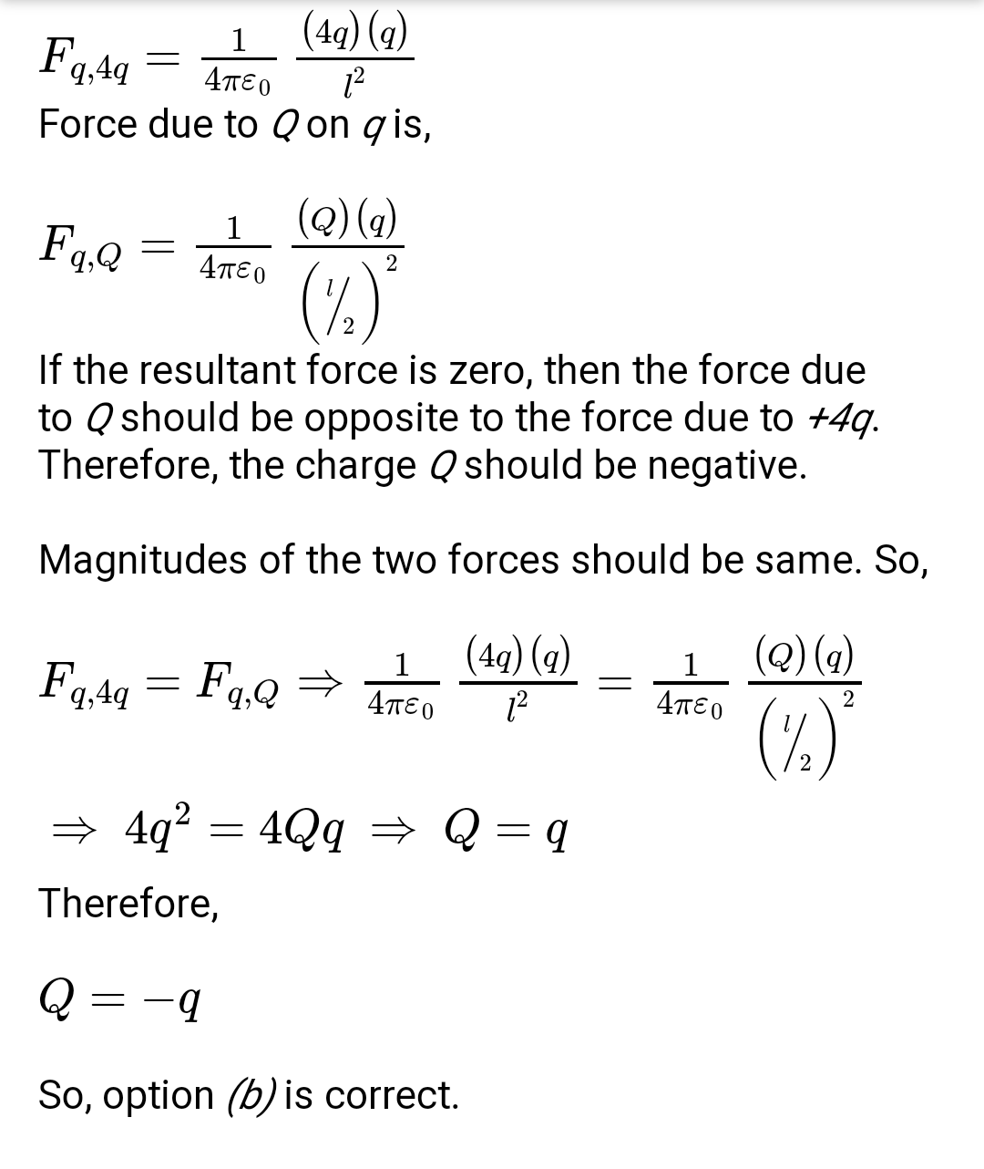 Two charges 4q and q are placed at a distance l apart. A third charged particle Q is placed at the middle of them. If resultant force on q is zero then the value of Q is