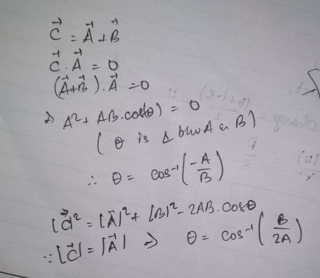 The resultant C of A and B is perpendicular to A also a   =   c  the angle between  A and B is