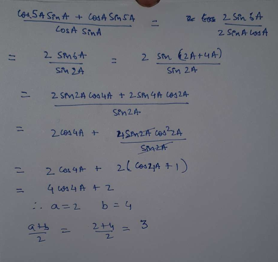 If cos5A/cosA+sin5A/sinA ≡ a+bcos4A, then find the value of (a+b)/2