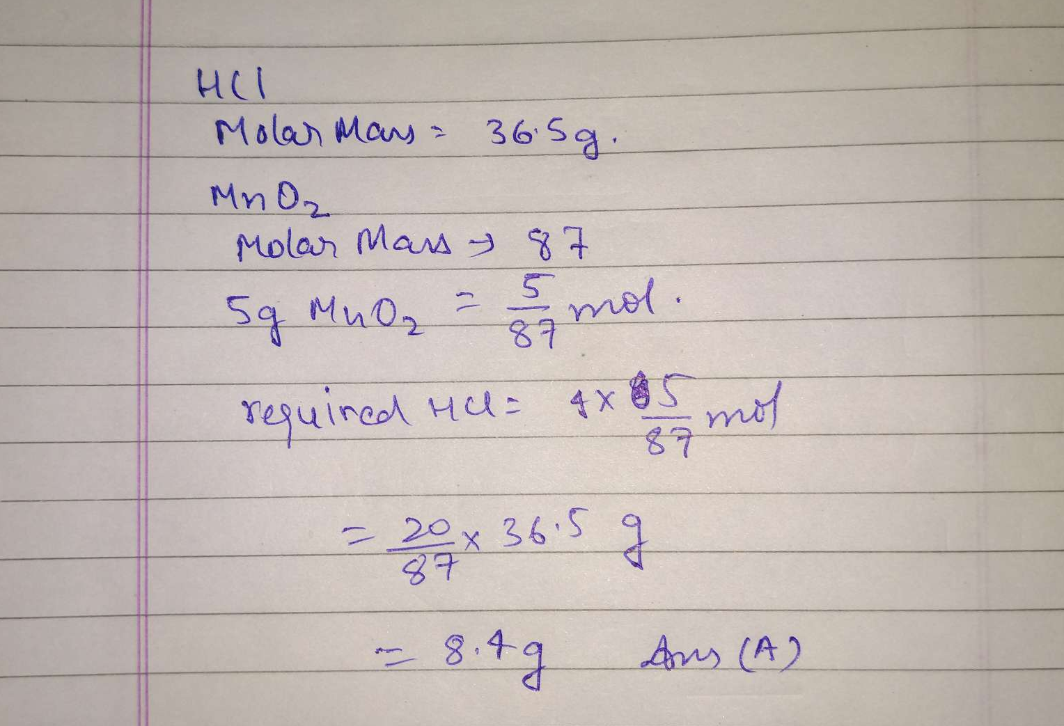 Chlorine is prepared in the laboratory by treating manganese dioxide (MnO2) with aqueous hydrochloric acid according to the reaction 4HCl(aq)+MnO2(s)→2H2O(ℓ)+MnCl2(aq)+Cl2(g) How many grams of HCl react with 5.0g of manganese dioxide?