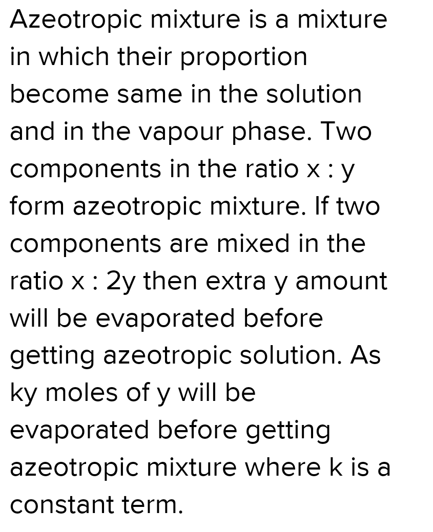 Two components in the ratio of x:y form an azeotropic mixture. They are mixed in the ratio 2y how many moles one of the pure component y will be evaporated before getting the azeotropic solution?