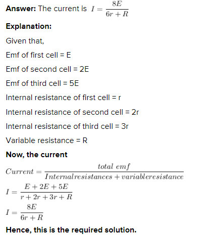 Three cells of emf E, 2E, and 5 having internal resistances r, 2r and 3r respectively are connected across a variable resistance R as shown in the figure. Find the expression for the current.