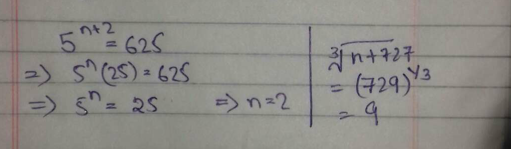 If 5^n+2=625, then find 3√n+727