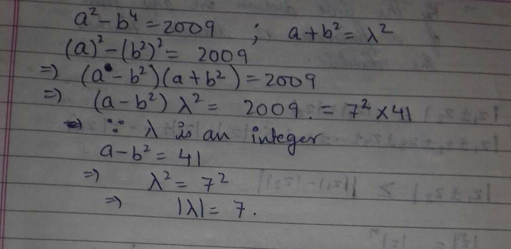 if a and b are positive integers such that a2−b4=2009, then a+b2=λ2. The value of |λ| is.