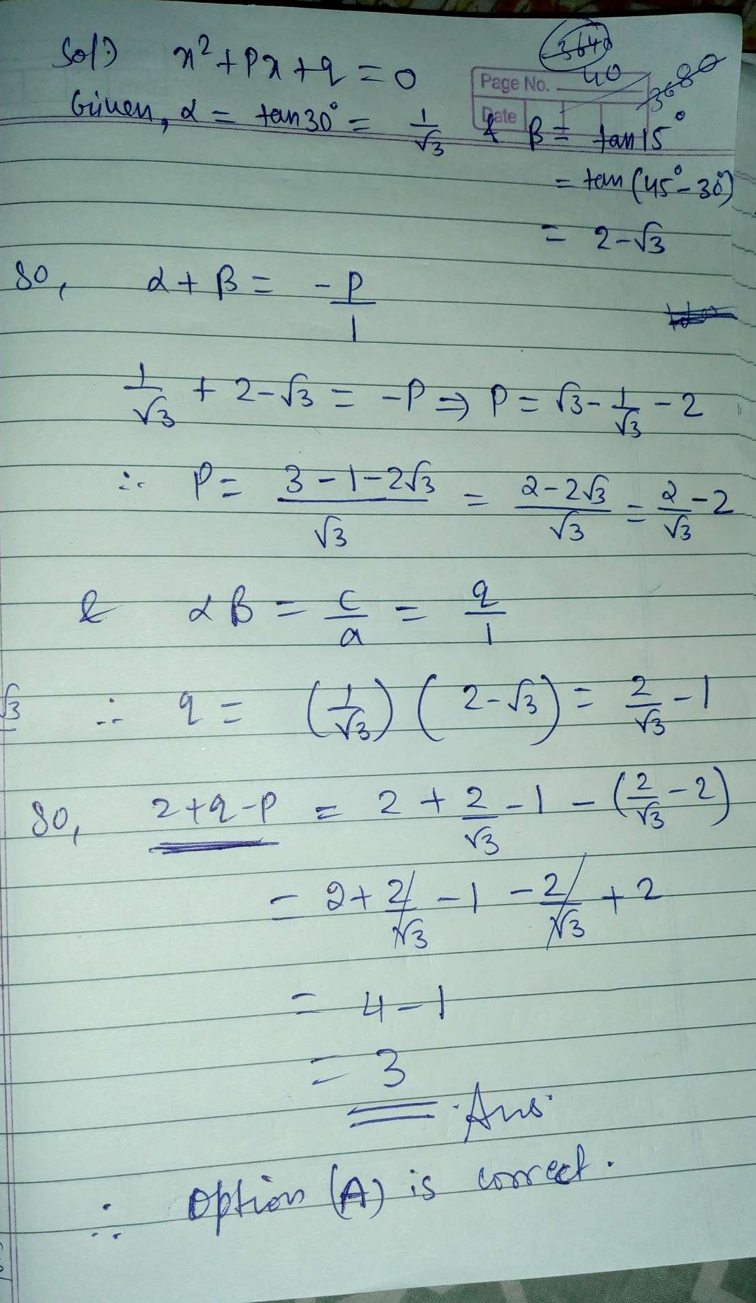 If the roots of the quadratic equation x^2 + px + q = 0 are tan 30° and tan 15°, respectively then the value of 2 + q - p is-