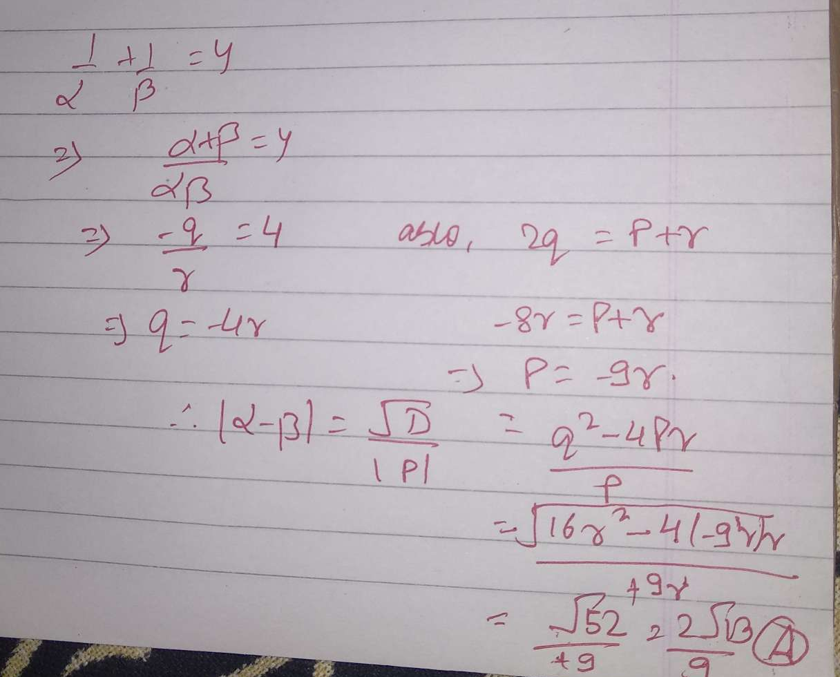Let α and β be the broots of equation px^2+qx+r=0, p≠0. If p, q, r are in A.P.  and 1/α+1/β=4, then the value of |α-β| is-