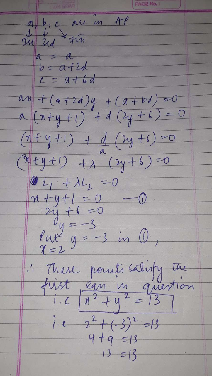 Let ax +by+c=0 be a variable straight line, where a, b and c are 1st, 3rd and 7th terms of some increasing A.P. Then the variable straight line always passes through a fixed point which lies on (A) x^2+y^2=13  (B) x^2+y^2=5  (C) y^2=9x  (D) 3x+4y=9
