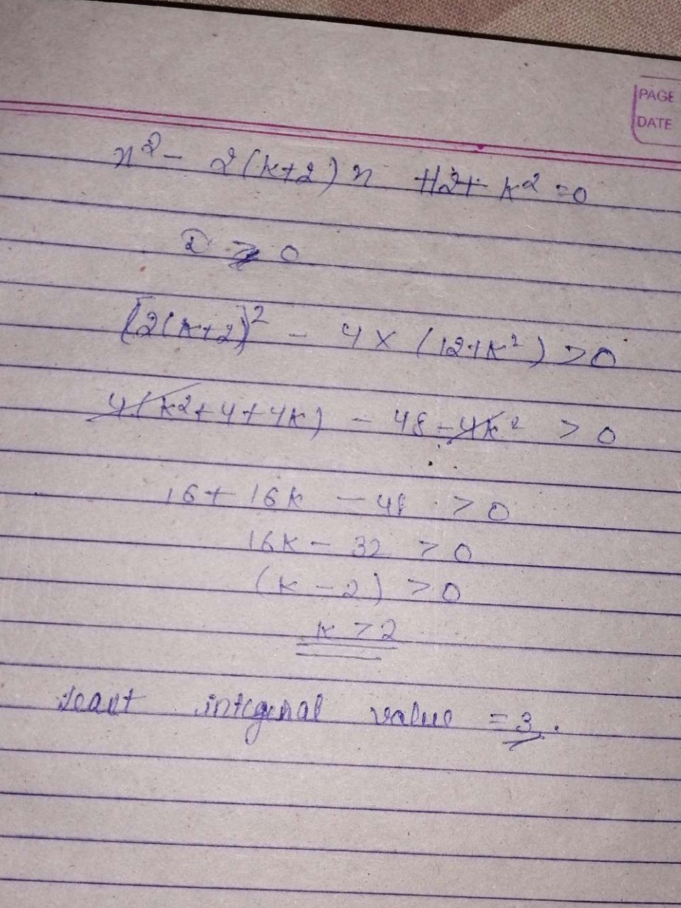 Find the least integral value of k for which the equation x^2 -2(k+2)x + 12 + k^2 = 0 has two different real roots.