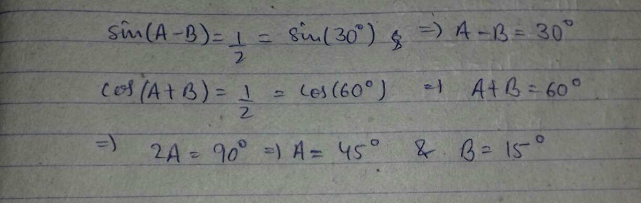 If sin (A − B) = 12,cos (A + B) = 12,0∘ B, find A and B