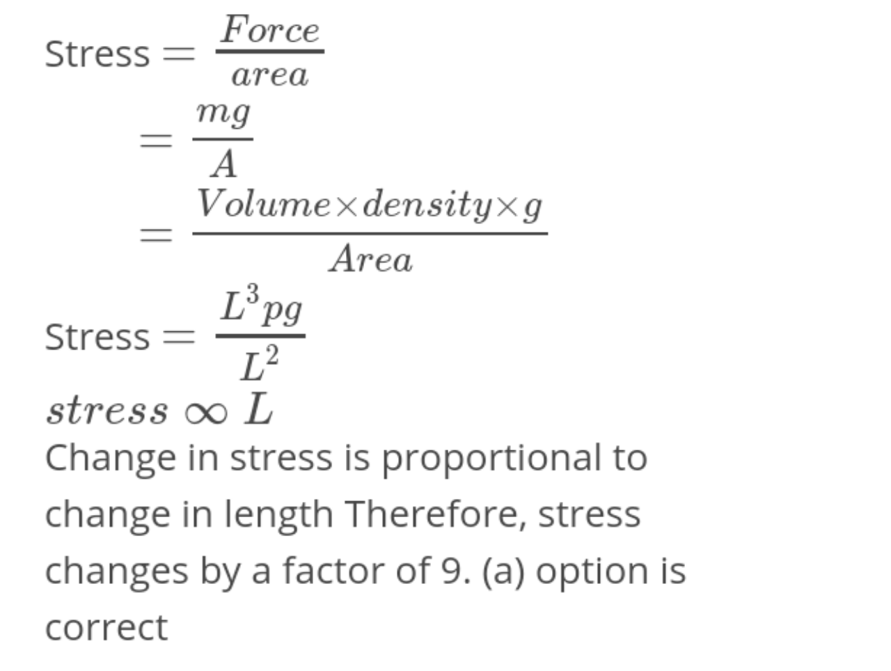 A man grows into a giant such that his linear dimensions increase by a factor of 9. Assuming that his density remains same, the stress in the leg will change by a factor of :