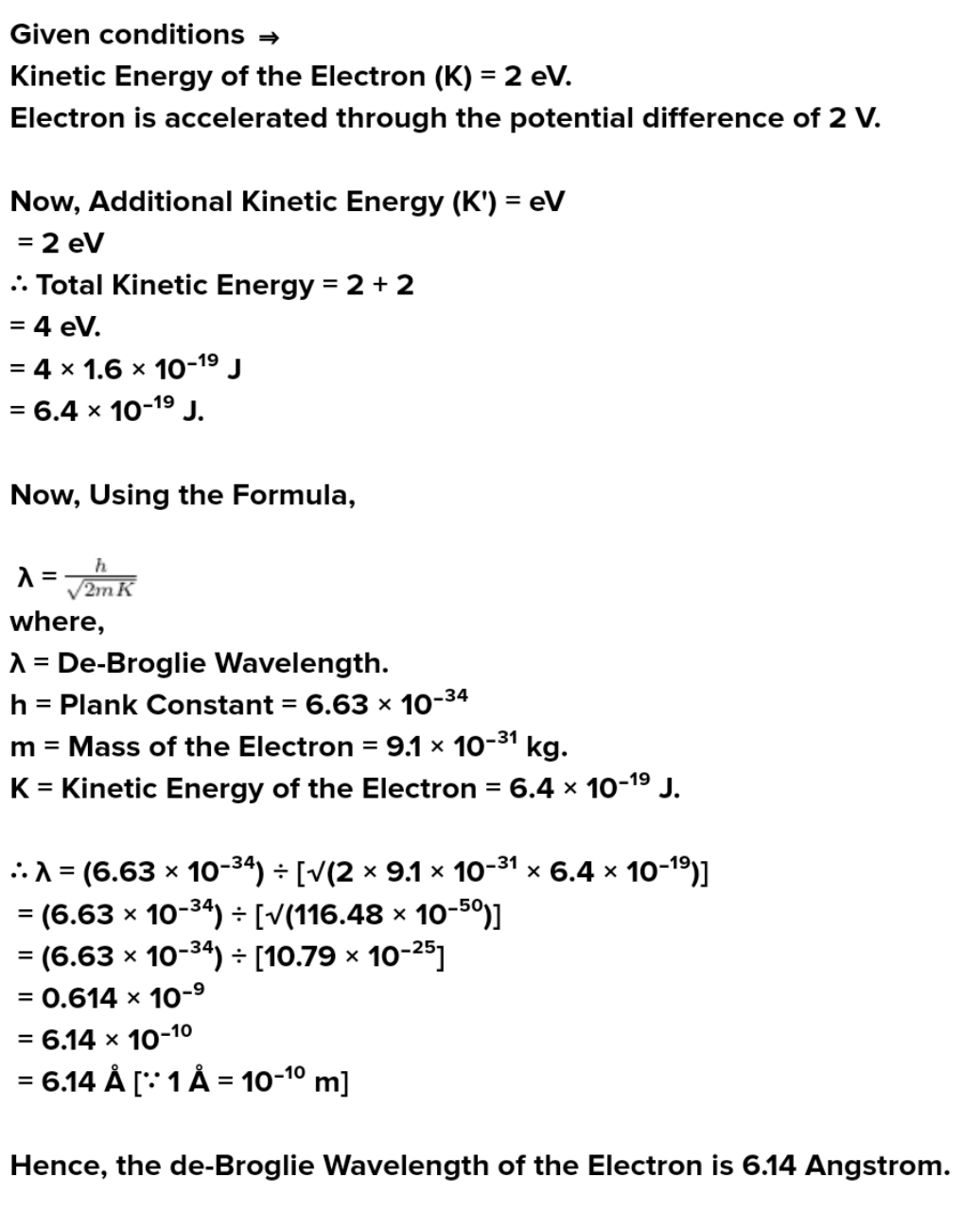 If an electron having kinetic energy 2eV is accelerated through the potential difference of 2 Volt. Then calculate the wavelength associated with the electron.