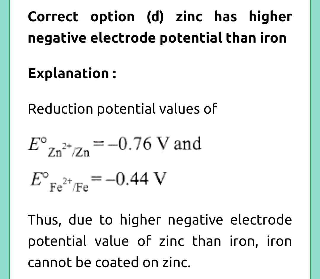 Zinc can be coated on iron to produce galvanized iron but the reverse is not possible. It is because