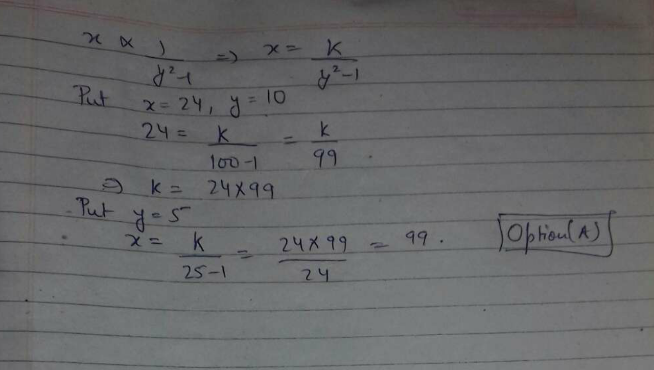 If x varies inversely as (y^2−1) and is equal to 24 when y=10, then the value of x when y=5 is: