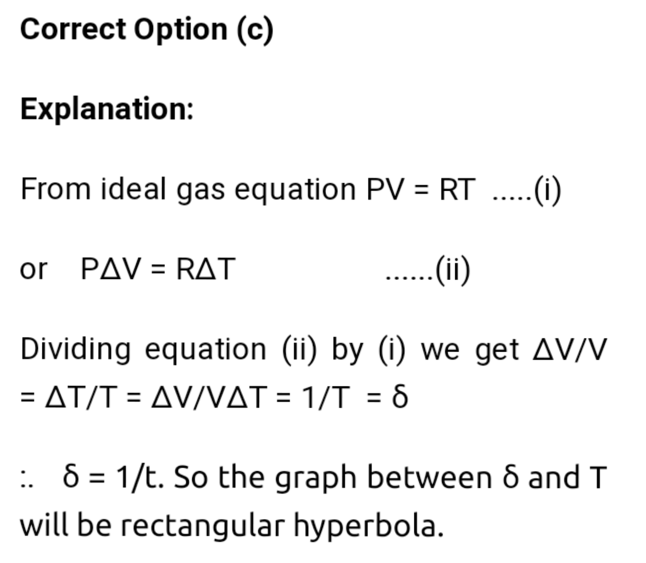 An ideal gas is initially at temperature T and volume V. Its volume is increased by ΔV due to an increase in temperature △ T, pressure remaining constant. The quantity δ=ΔV/(VΔT) varies with temperature as
