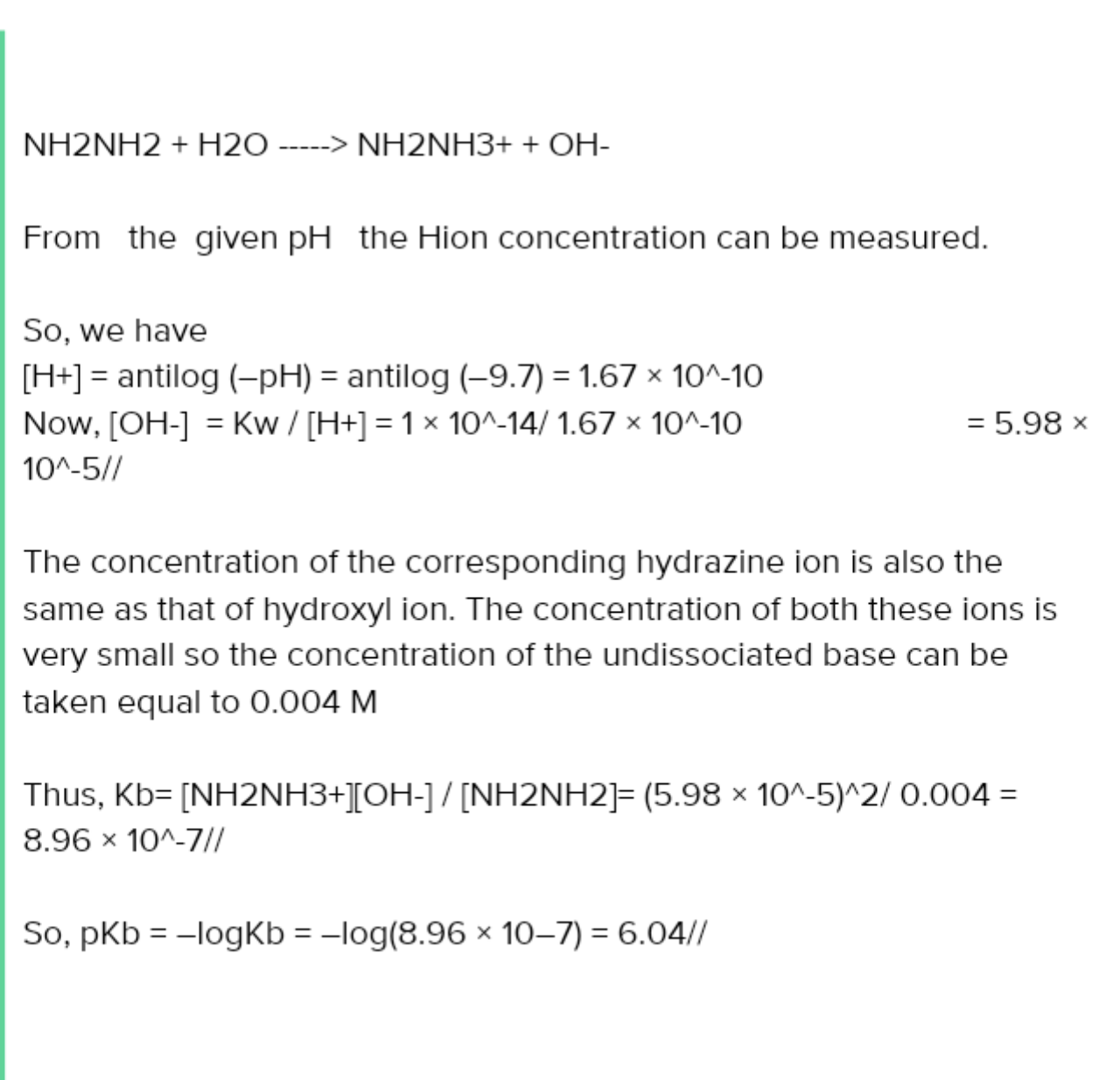 The pH of 0.004M hydrazine solution is 9.7. Calculate its ionization constant Kb and pKb