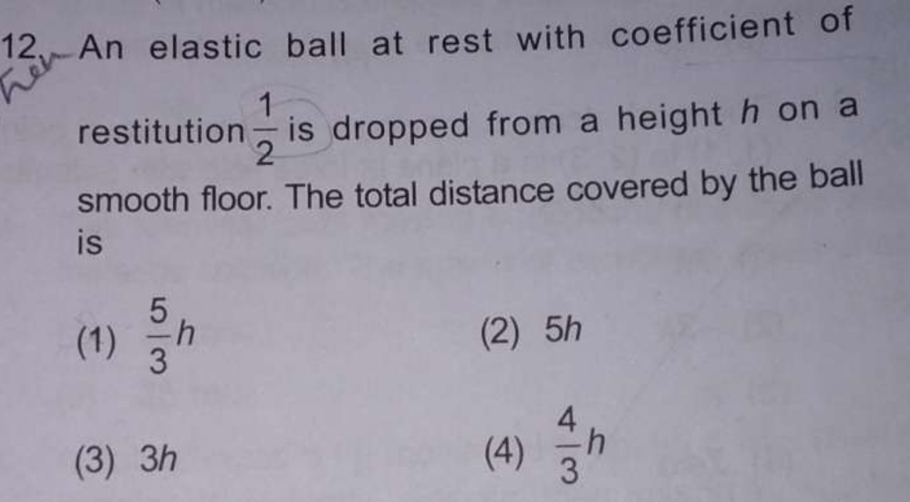 12 An Elastic Ball At Rest With Coefficient Of Restitution Is