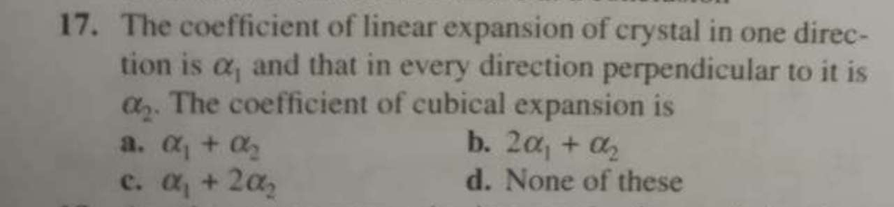 17. The coefficient of linear expansion of crystal in one direc- ...